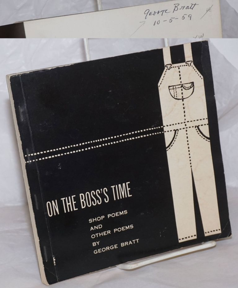 On the boss's time; shop poems and other poems. George Bratt.