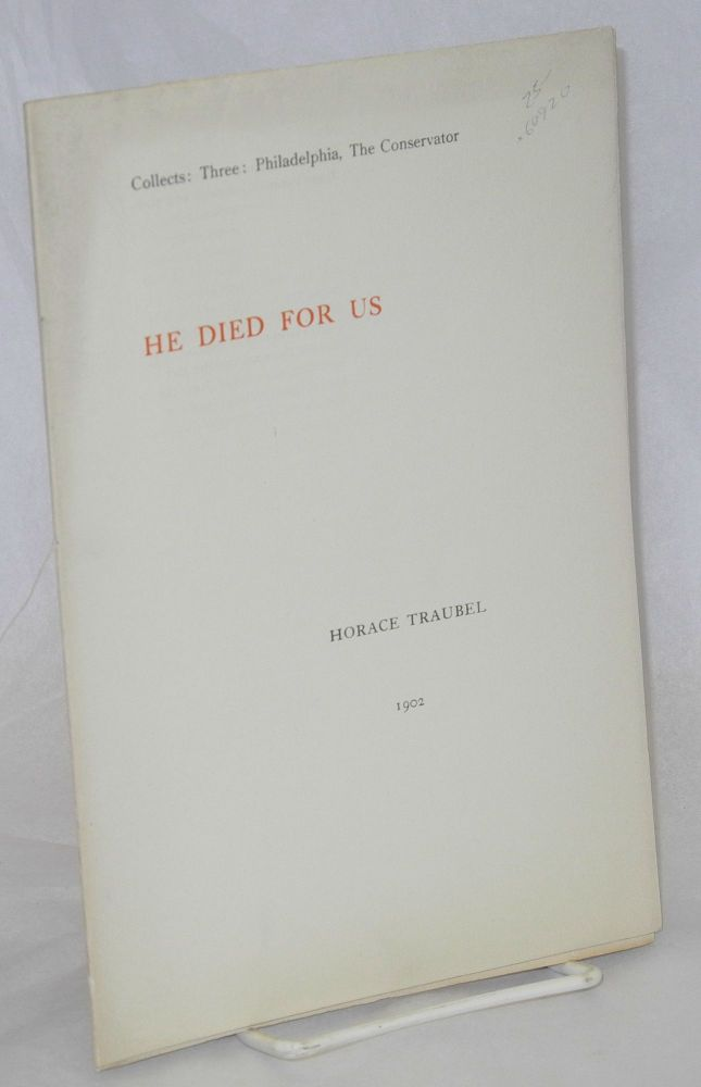He died for us. Horace Traubel.