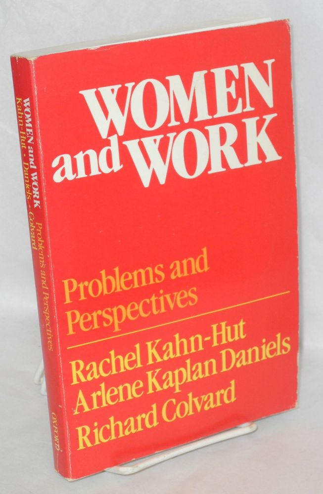 Women and work; problems and perspectives. Rachel Kahn-Hut, Arlene Kaplan Daniels, Richard Colvard.