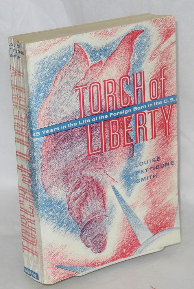 Torch of liberty; twenty-five years in the life of the foreign born in the U.S.A. Louise Pettibone Smith.