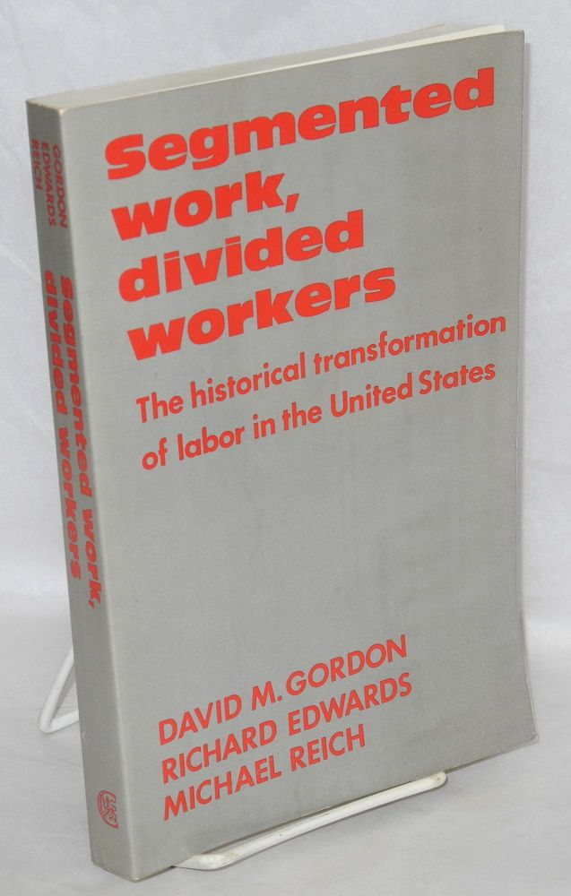Segmented work, divided workers; the historical tranformation of labor in the United States. David M. Gordon, , Richard Edwards, Michael Reich.