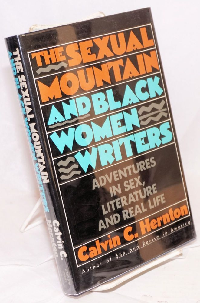 The sexual mountain and black women writers; adventures in sex, literature, and real life. Calvin Hernton.