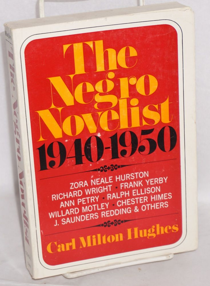 The Negro novelist; a discussion of the writings of American Negro novelists, 1940-1950. Carl Milton Hughes.