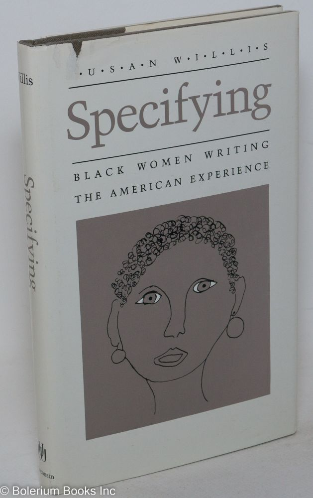 Specifying; Black women writing the American experience. Susan Willis.