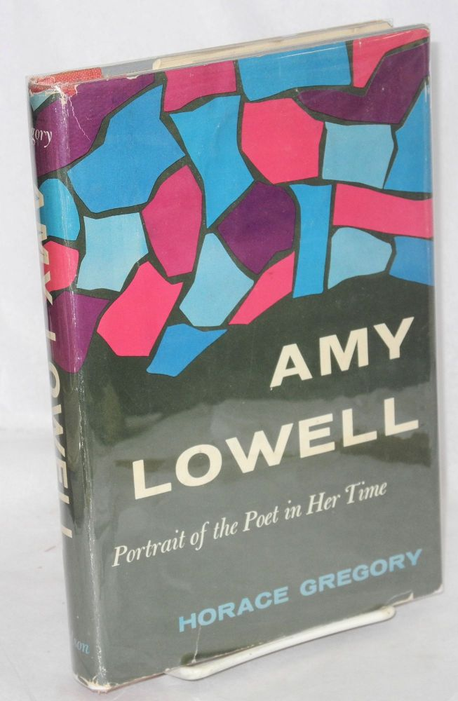 Amy Lowell; portrait of the poet in her time. Horace Gregory.