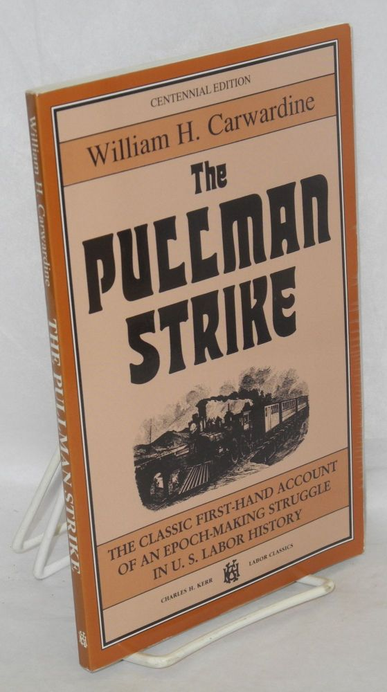 The Pullman strike. Centennial edition with a biographical note on the author by William Adelman. William H. Carwardine.