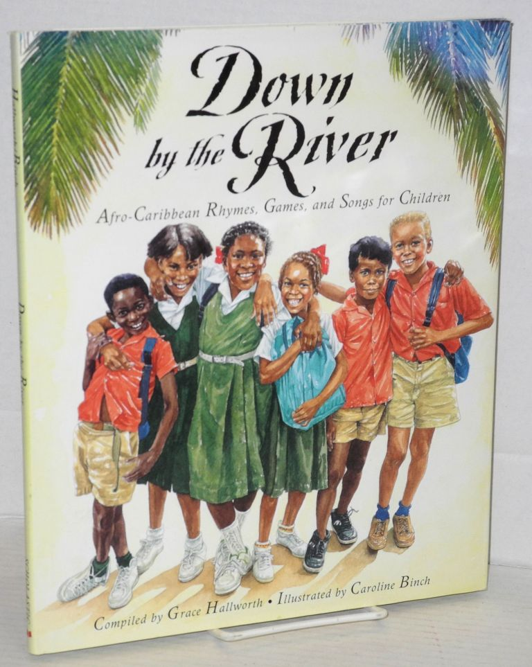 Down by the river; Afro-Caribbean rhymes, games and songs for children, illustrated by Caroline Binch. Grace Hallworth, compiler.