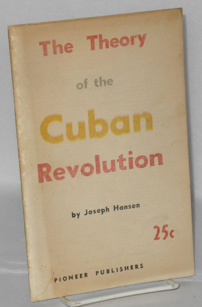 The theory of the Cuban revolution. Joseph Hansen.