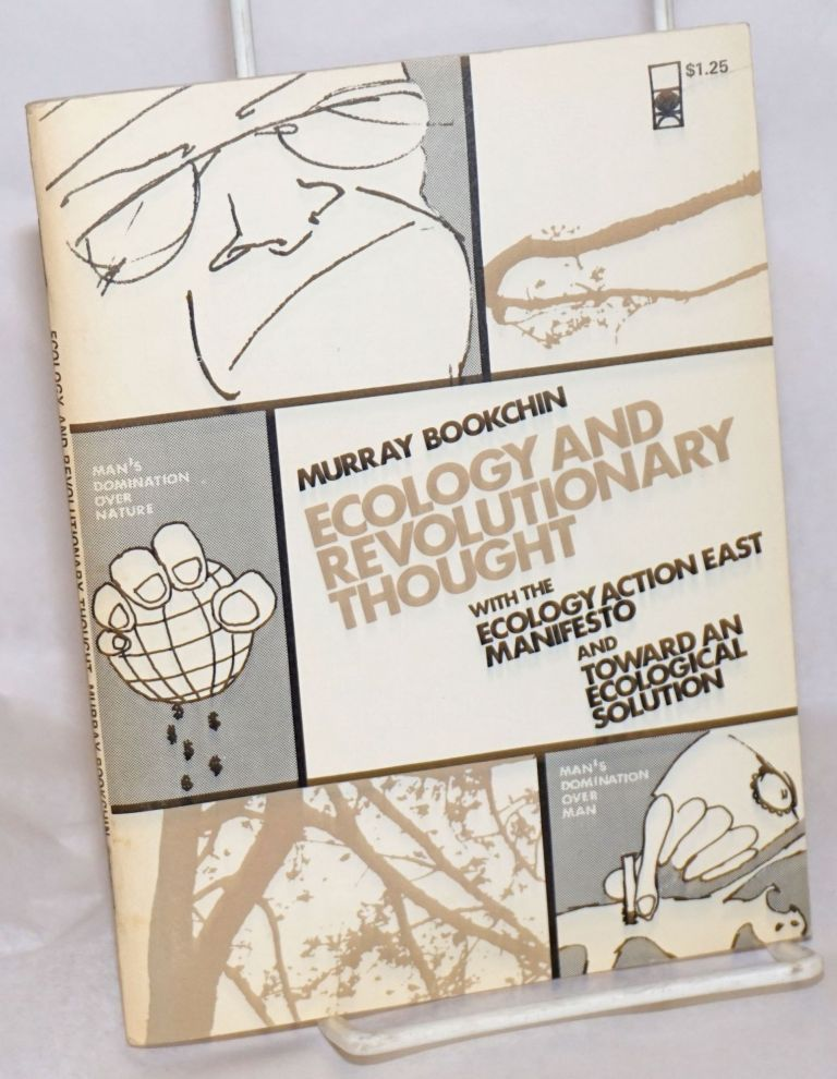 Ecology and revolutionary thought, with the Ecology Action East manifesto and toward an ecological solution. Murray Bookchin.