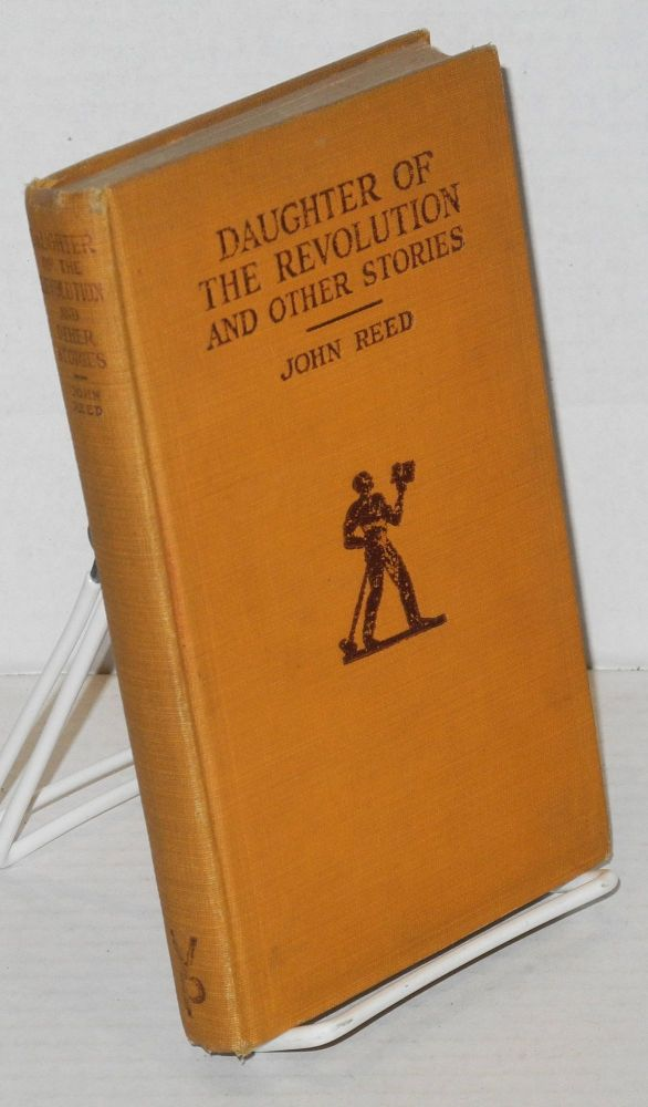 Daughter of the revolution and other stories. Edited, with an introduction by Floyd Dell. John Reed.