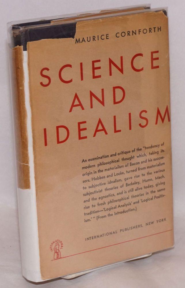 "Science and idealism an examination of ""pure empiricism"" and modern logic. Maurice Cornforth."