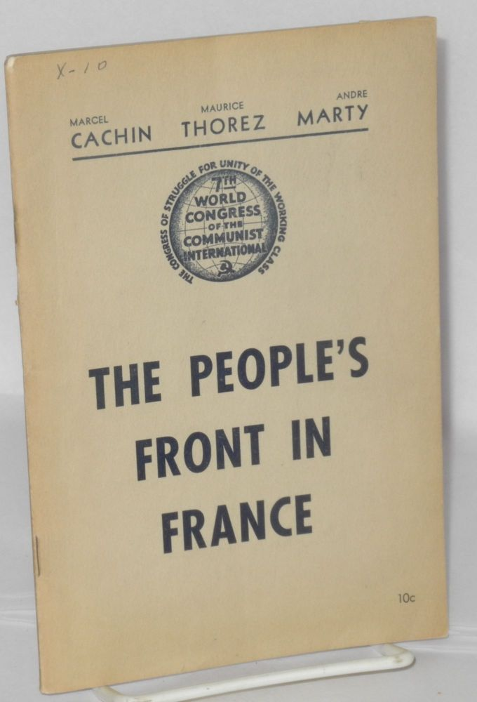 The people's front in France speeches by Marcel Cachin, Maurice Thorez, Andre Marty. Comintern.