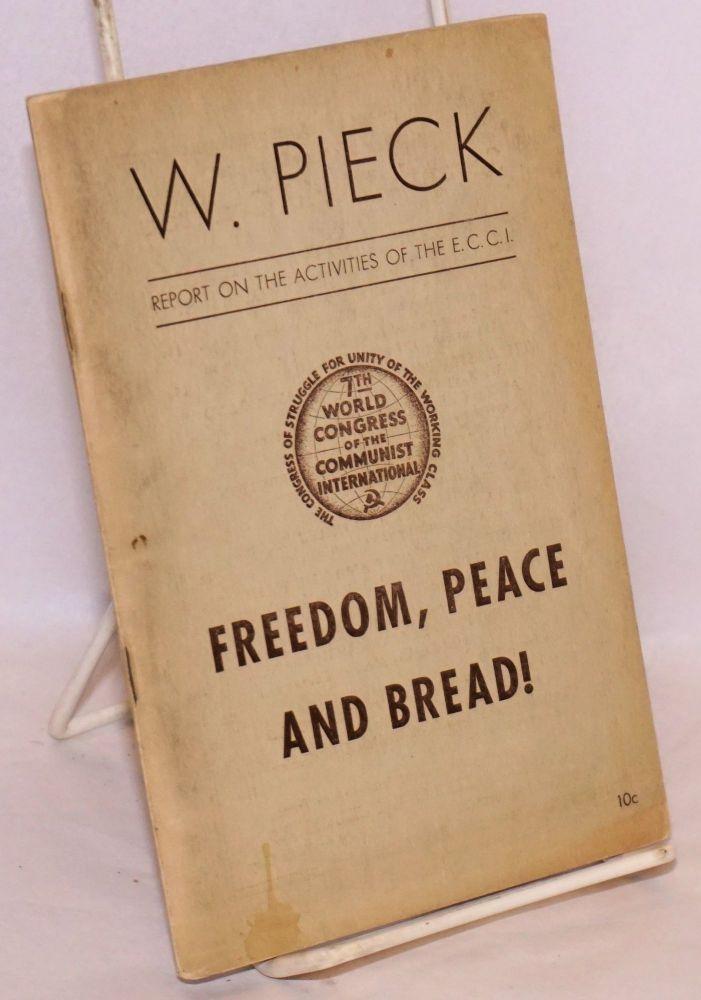 Freedom, peace and bread! the activities of the executive committee of the communist international, report by Wilhelm Pieck. Communist International.
