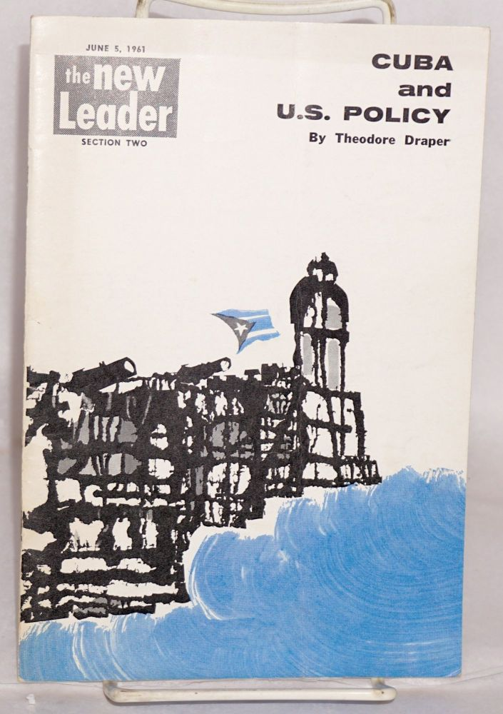 Cuba and U.S. policy [The new leader, June 5, 1961, section two]. Theodore Draper.