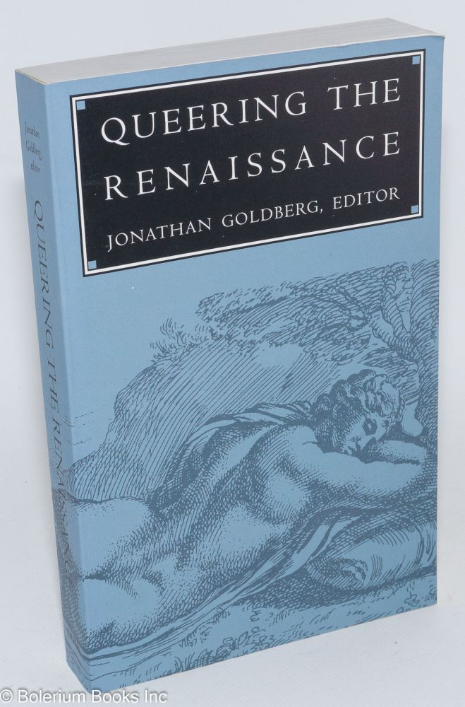 Queering the renaissance. Jonathan Goldberg.