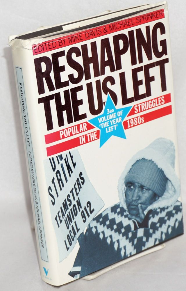 Reshaping the US left popular struggles in the 1980s. Mike Davis, Michael Sprinker eds.