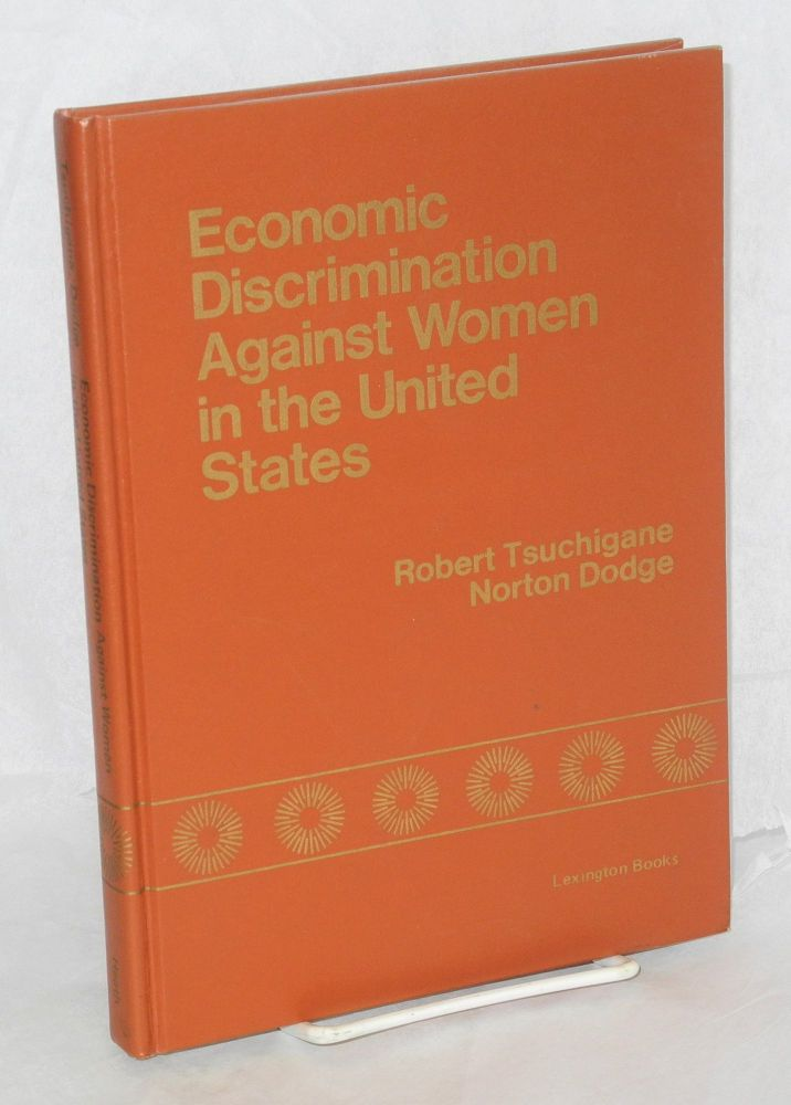 Economic discrimination against women in the United States; measures and changes. Robert Tsuchigane, Norton Dodge.
