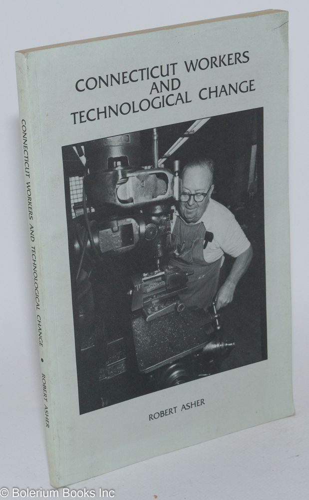 Connecticut workers and technological change. Robert Asher.