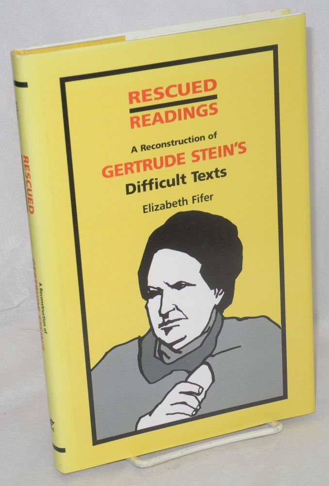 Rescued readings; a reconstruction of Gertrude Stein's difficult texts. Gertrude Stein, Elizabeth Fifer.