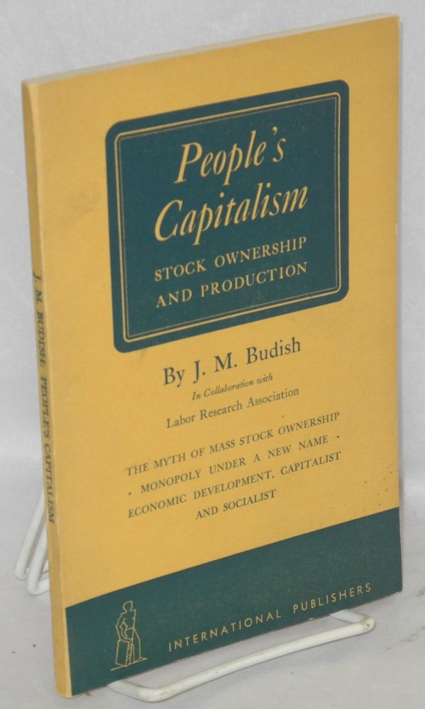 People's capitalism; stock ownership and production. In collaboration with Labor Research Association. J. M. Budish.