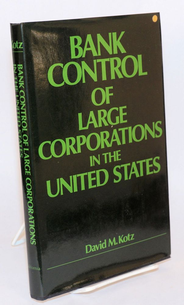 Bank control of large corporations in the United States. David M. Kotz.