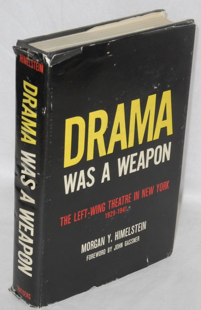 Drama was a weapon; the left-wing theatre in New York, 1929-1941. With a foreword by John Gassner. Morgan Y. Himelstein.