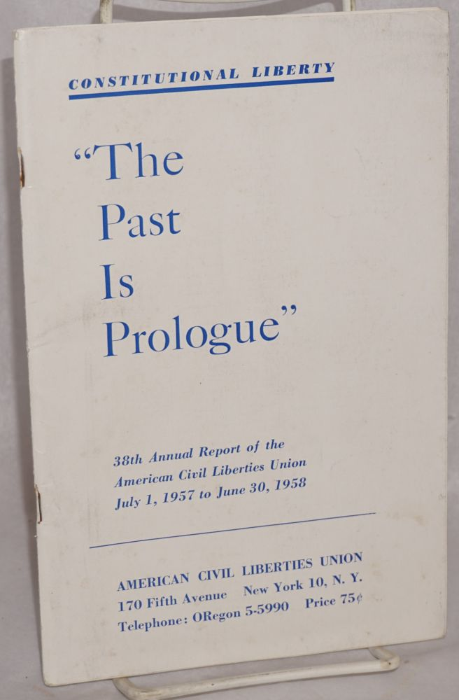 "Constitutional liberty. ""The past is prologue."" 38th annual report of the American Civil Liberties Union, July 1, 1957 to June 30, 1958. American Civil Liberties Union."
