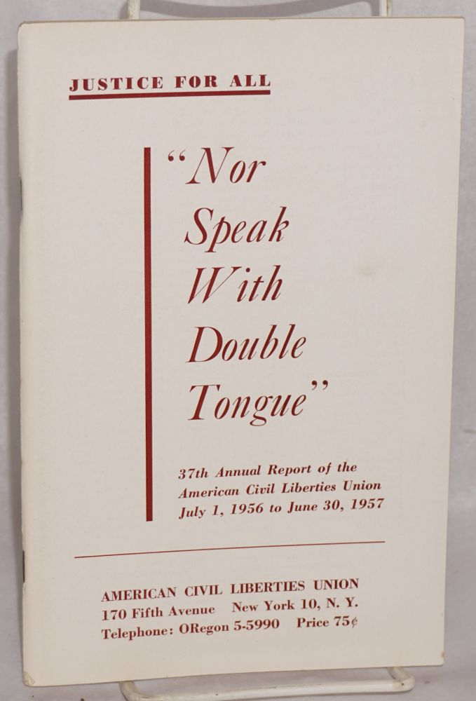 "Justice for all. ""Nor speak with double tongue."" 37th annual report of the American Civil Liberties Union, July 1, 1956 to June 30, 1957. American Civil Liberties Union."
