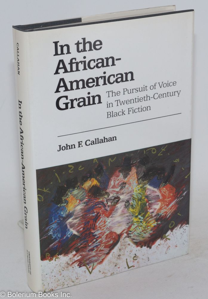 In the African-American grain; the pursuit of voice in twentieth-century black fiction. John F. Callahan.
