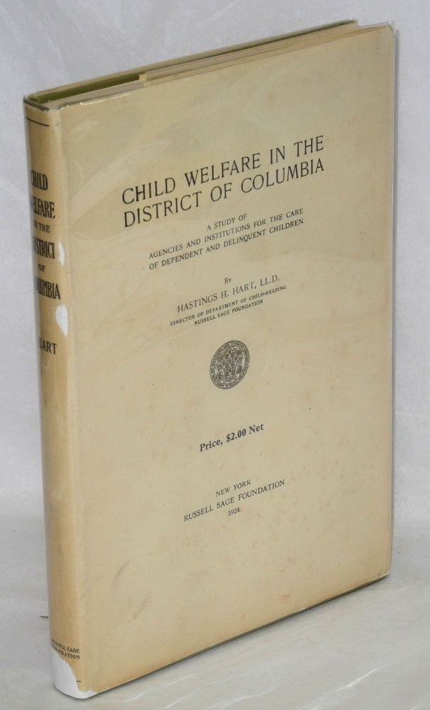 Child welfare in the District of Columbia; a study of agencies and institutions for the care of dependent and delinquent children. Hastings H. Hart.
