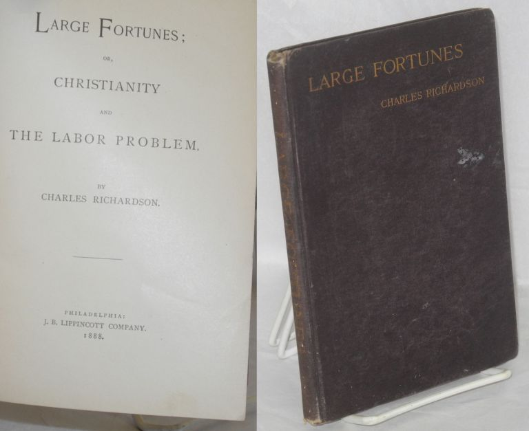 Large fortunes; or, Christianity and the labor problem. Charles Richardson.