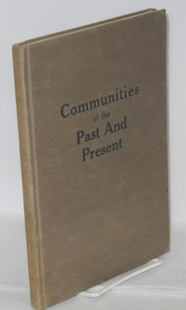 Communities of the past and present. Introduction by Job Harriman. Ernest S. Wooster.