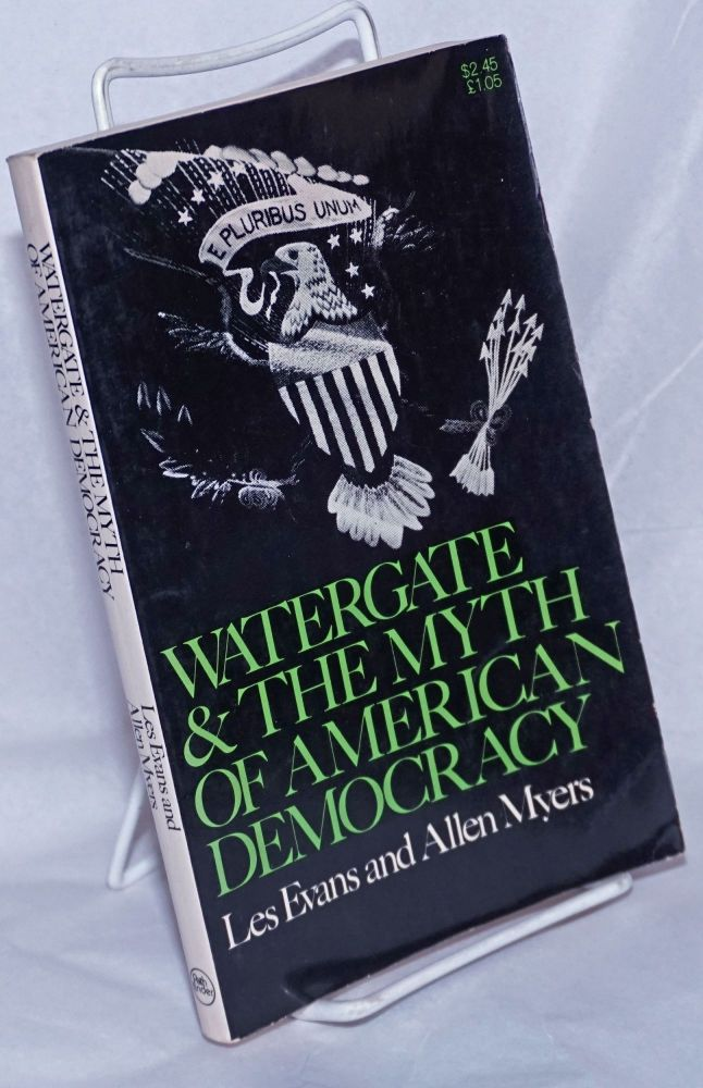 Watergate & the myth of American democracy. Les Evans, Allen Myers.