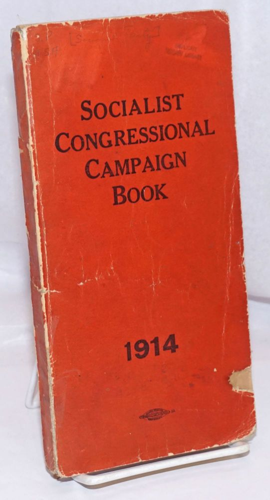Socialist congressional campaign book. 1914 Compiled by Socialist Party, Information Department. Carl Dean Thompson, Ralph Korngold.