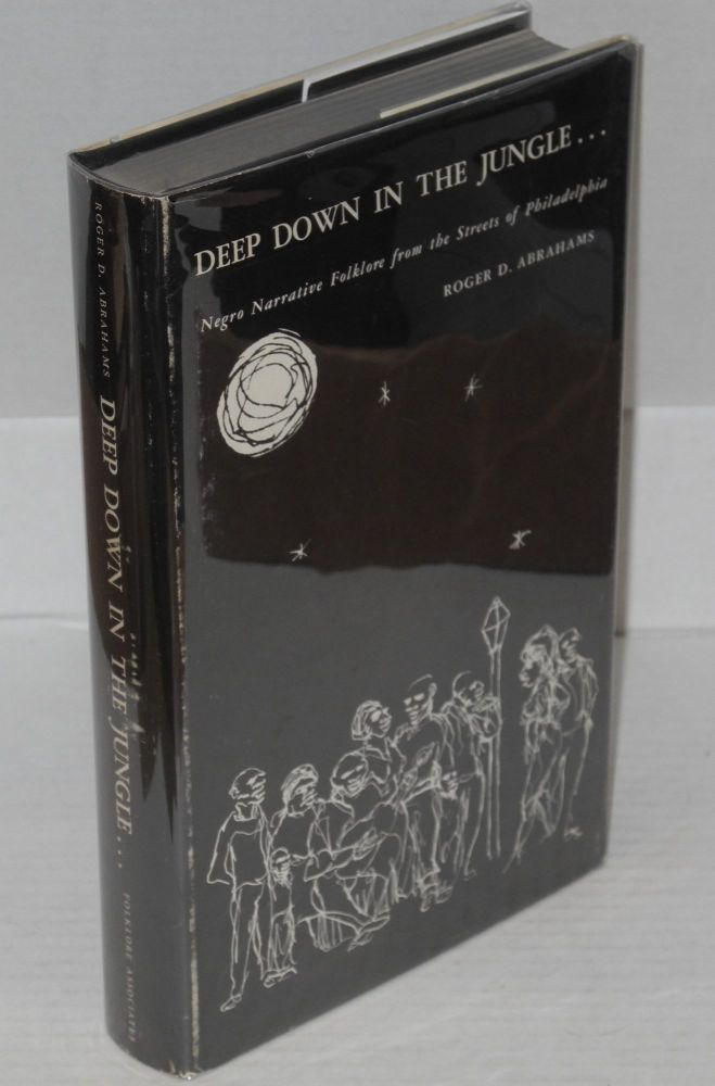 Deep down in the jungle ... Negro narrative folklore from the streets of Philadelphia. Roger D. Abrahams.