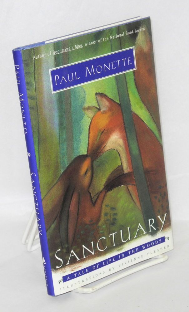 Sanctuary; a tale of life in the woods. Paul Monette, , Vivienne Flesher.