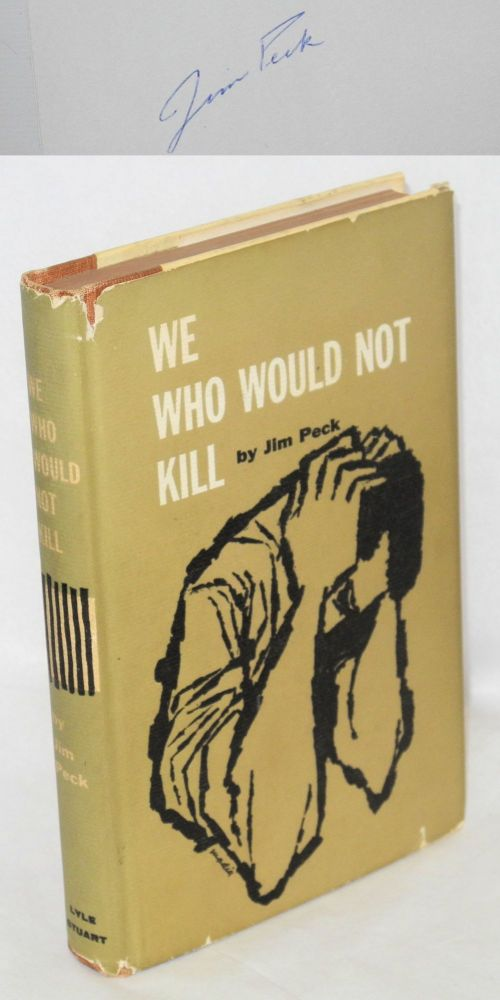 We who would not kill. Preface by Millen Brand. Jim Peck.