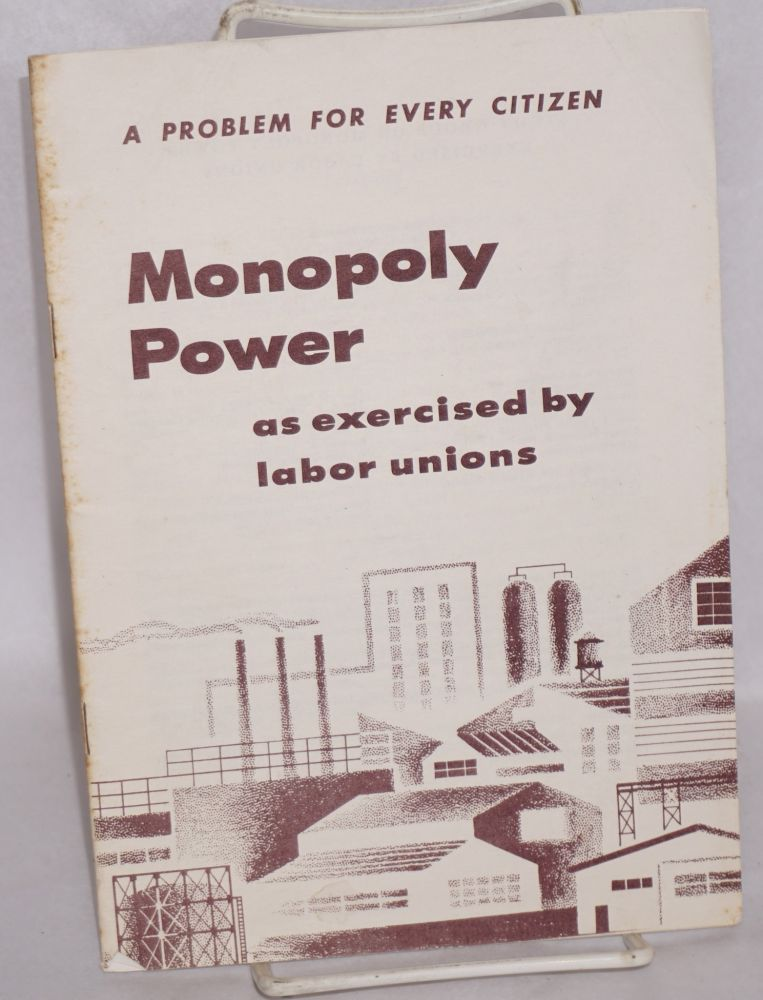 Monopoly power as exercised by labor unions. Study Group on Monopoly Power, Labor Unions.