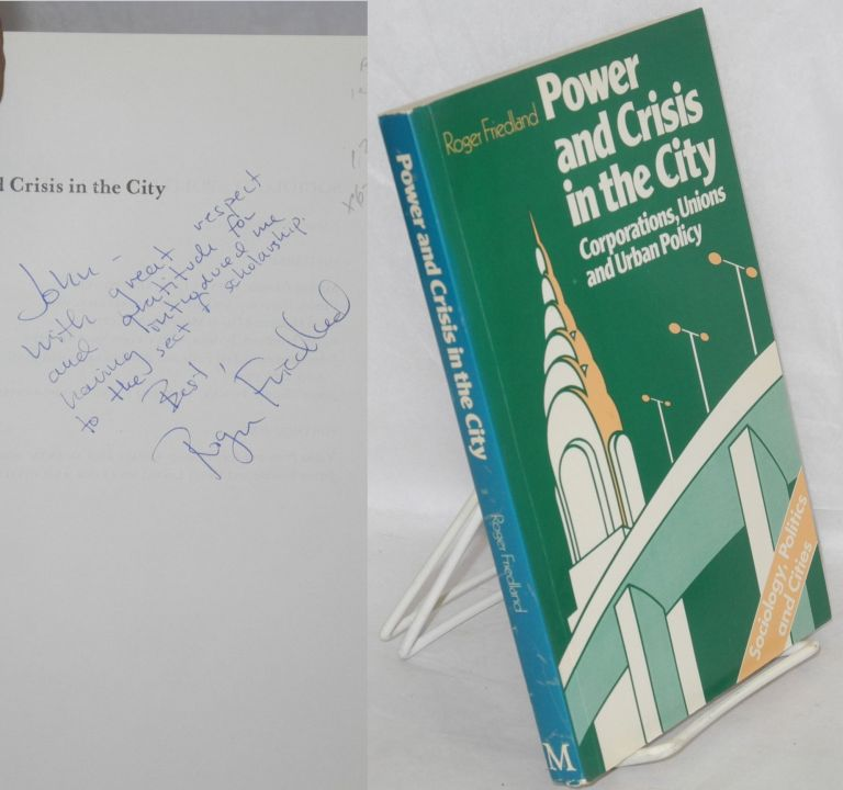 Power and crisis in the city; corporations, unions and urban policy. Roger Friedland.