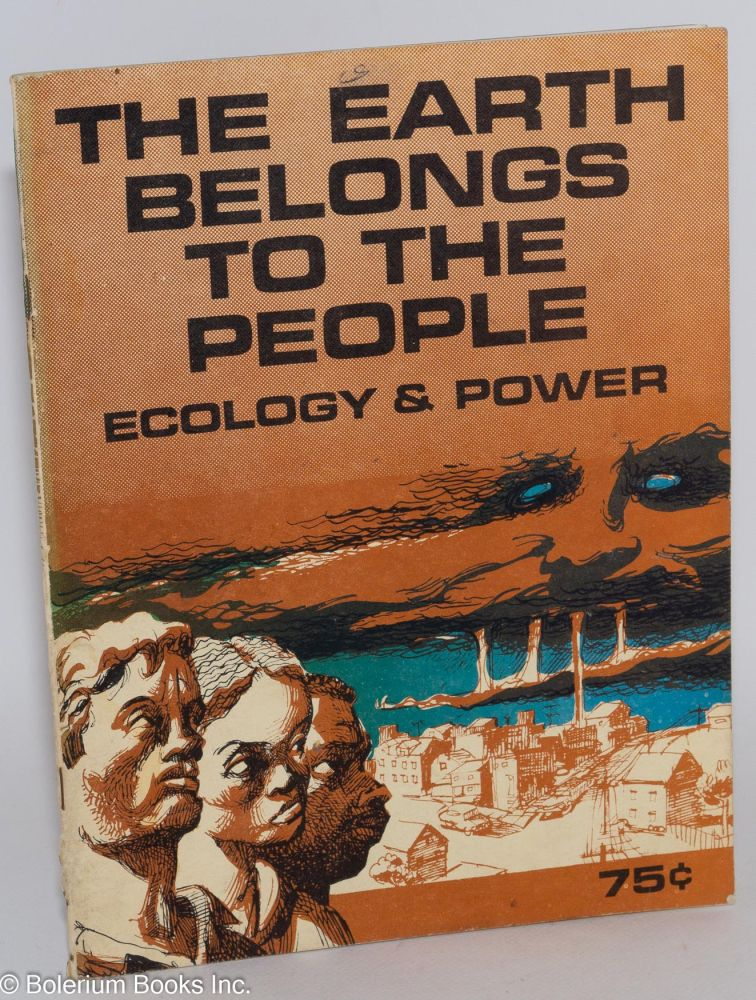 The earth belongs to the people; ecology and power. Research and text by R. Giuseppi Slater, Doug Kitt, Dave Widelock, Paul Kangas, illustrations by Nick Thorkelson. R. Giuseppi Slater.