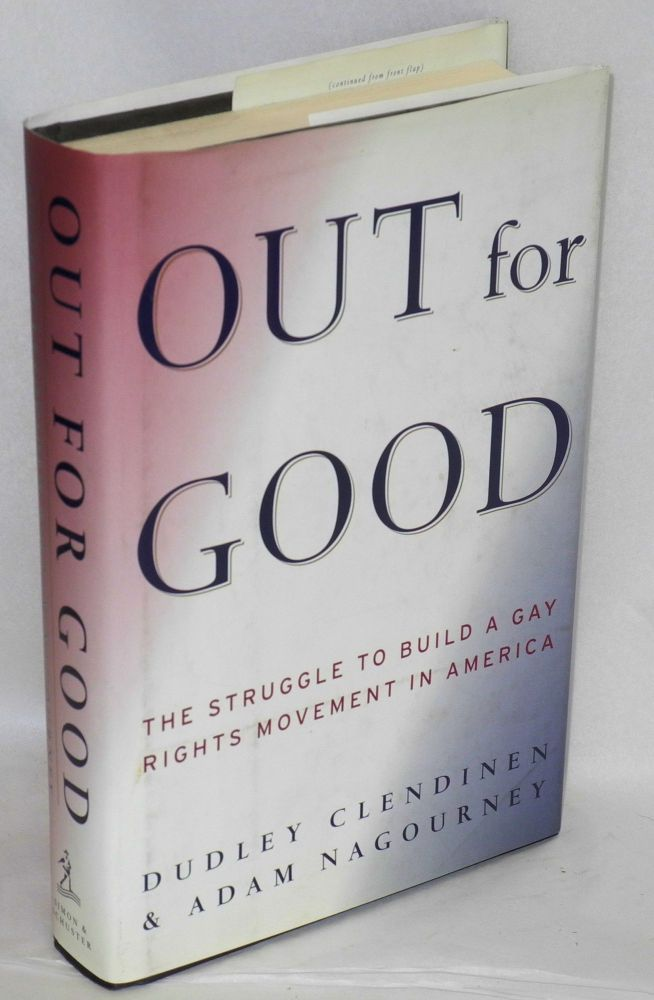Out for good; the struggle to build a gay rights movement in America. Dudley Clendinen, Adam Nagourney.