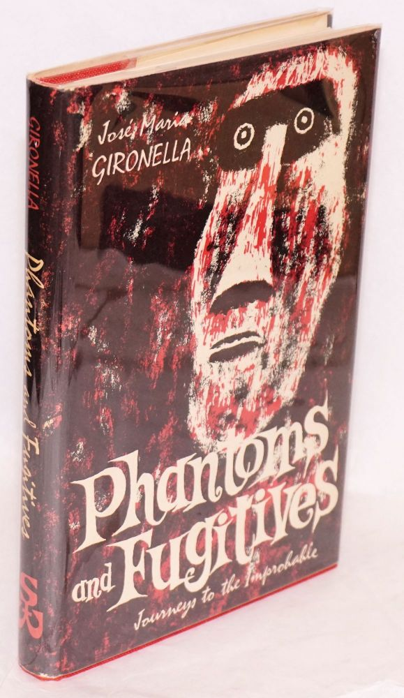 Phantoms and fugitives; journeys to the improbably, traslated by Terry Broch Fontseré. José Maria Gironella.