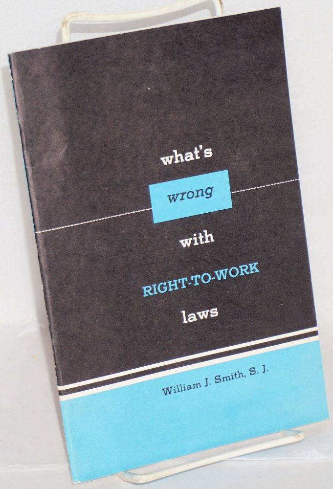 What's wrong with right-to work laws. William J. Smith.