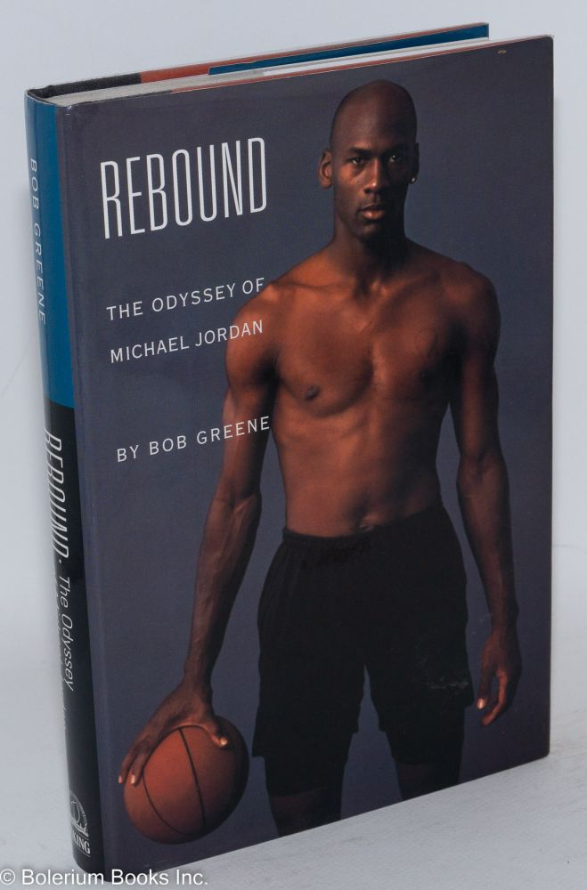 Rebound; the odyssey of Michael Jordan. Bob Greene.