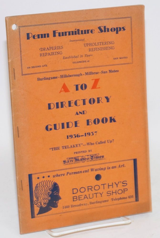 """Burlingame - Hillsborough - Millbrae - San Mateo A to Z directory and guide book 1936 - 1937; """"the telakey""""--who called up? second edition --over 10,500 copies"""