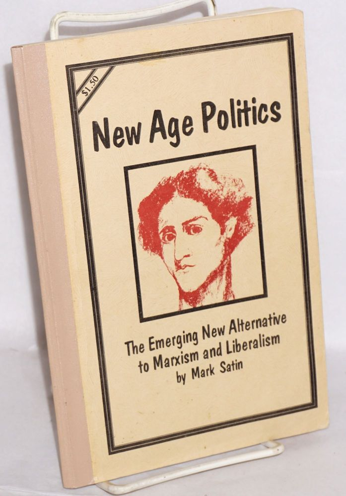 New age politics. The emerging new alternative to Marxism and liberalism. Mark Satin.