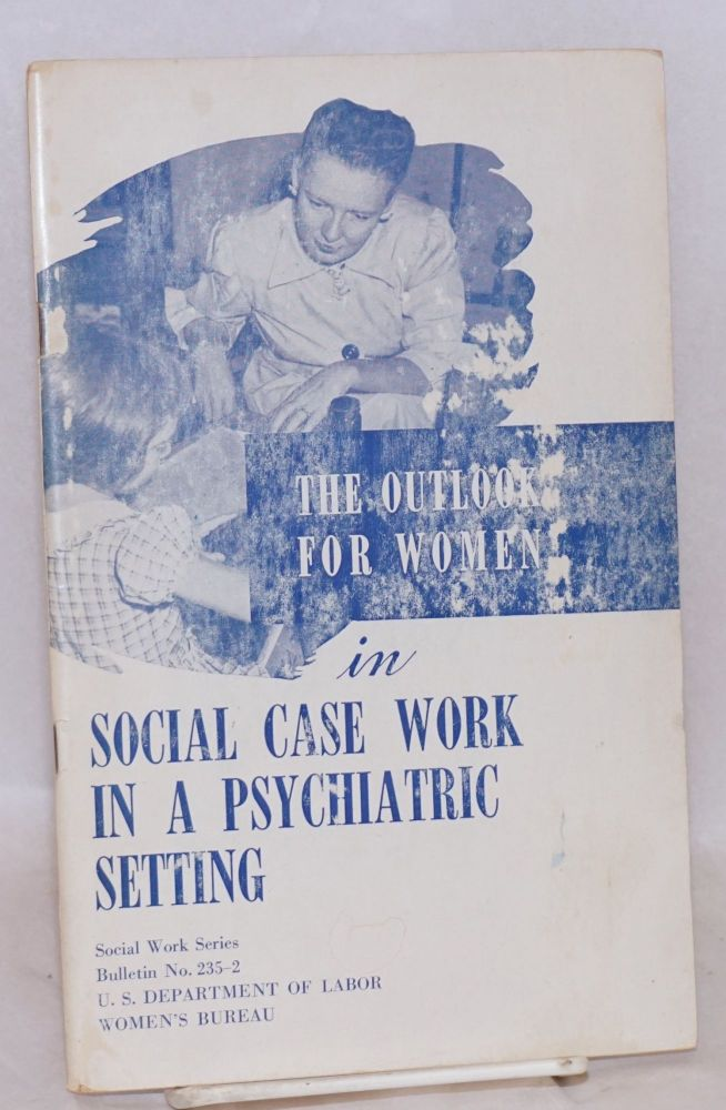 The outlook for women in social case work in a psychiatric setting. Women's Bureau United States Department of Labor.
