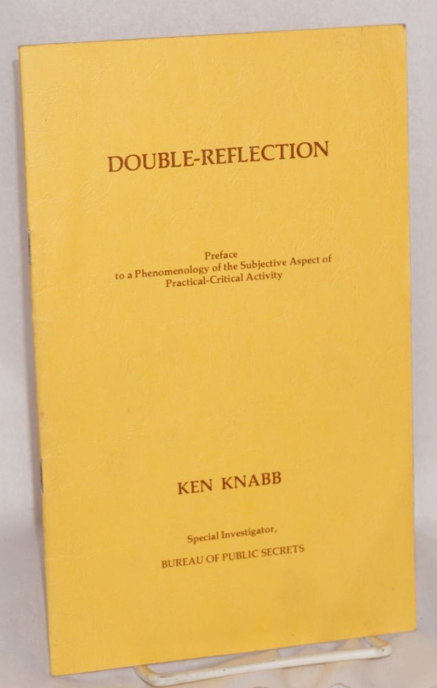 Double-reflection. Preface to a phenomenology of the subjective aspect of practical-critical activity. Ken Knabb.