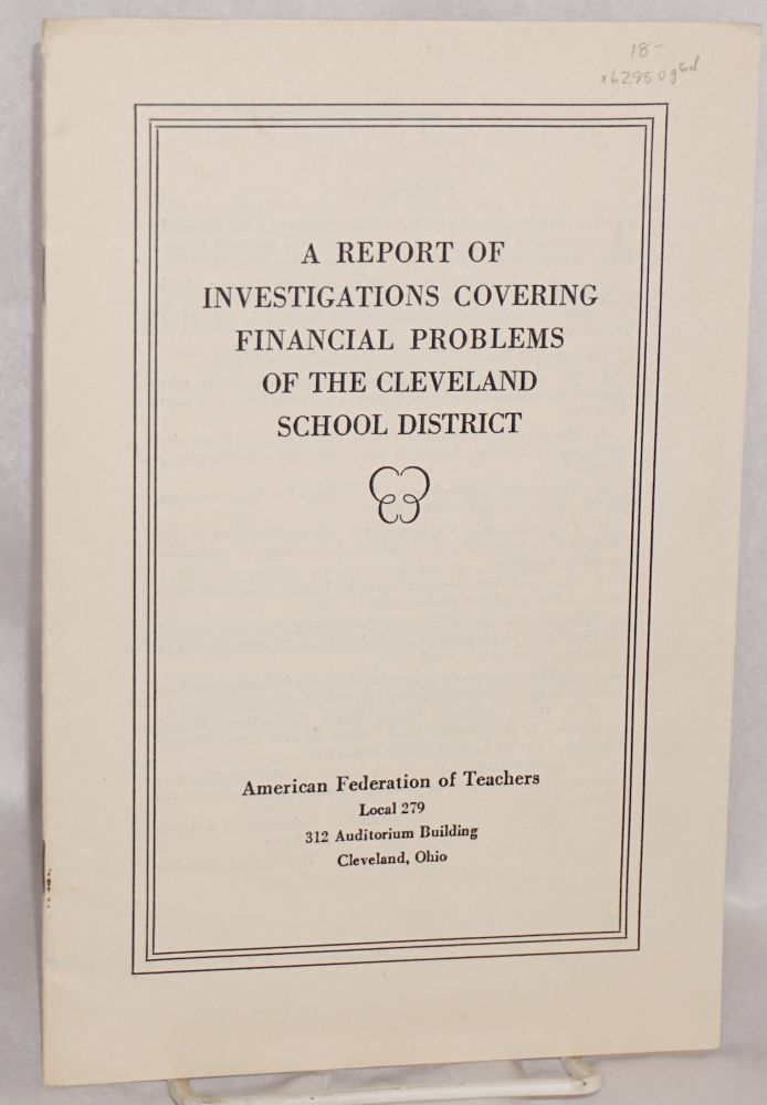 A report of investigations covering financial problems of the Cleveland School District. American Federation of Teachers. Local 279.