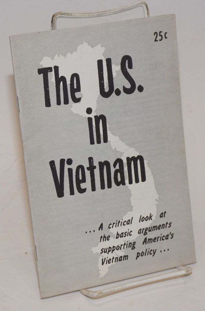 The U.S. in Vietnam... a critical look at the basic arguments supporting America's Vietnam policy... [cover title]. American Friends Service Committee.